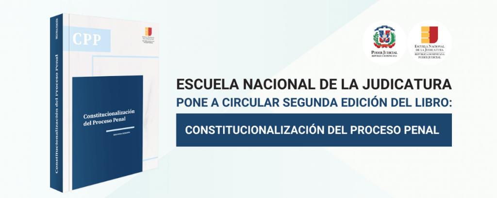 """Escuela Judicatura pone a circular segunda edición """"Constitucionalización del Proceso Penal"""""""